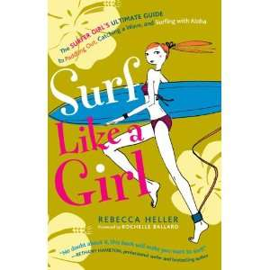 Surf Like a Girl: The Surfer Girls Ultimate Guide to