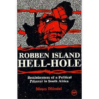 Robben Island, Hell Hole: Reminiscences of a Political