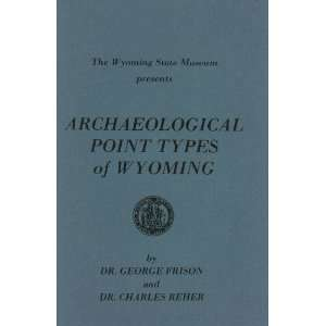 Archaeological point types of Wyoming: George C Frison: Books