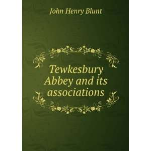 Tewkesbury Abbey and its associations: John Henry Blunt