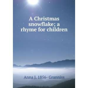 snowflake; a rhyme for children: Anna J. 1856  Granniss: Books