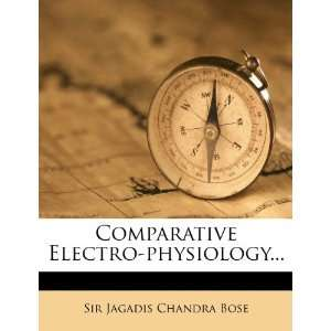 Electro physiology (9781248009079): Sir Jagadis Chandra Bose: Books