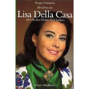 Ein Leben mit Lisa della Casa Oder, In dem Schatten ihrer