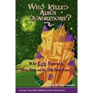 : Who Killed Albus Dumbledore?: What Really Happened in Harry Potter