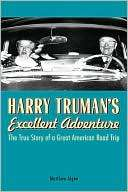 Harry Trumans Excellent Adventure The True Story of
