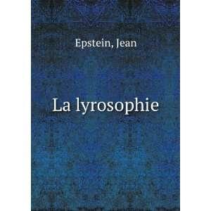 La lyrosophie: Jean Epstein: Books