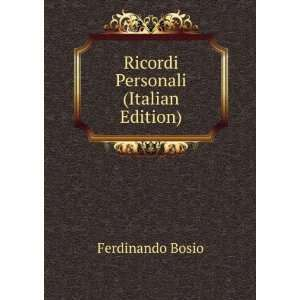 Ricordi Personali (Italian Edition): Ferdinando Bosio: Books