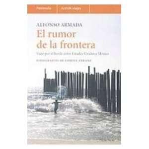 Rumor of the Border Viaje Por El Borde Entre Estados Unidos Y Mexico