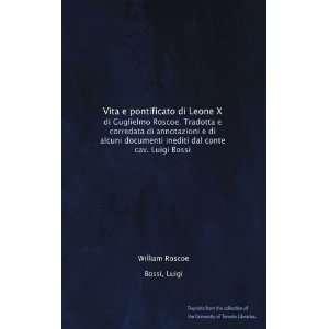Vita e pontificato di Leone X: di Guglielmo Roscoe