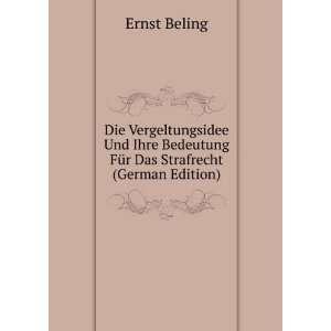 Bedeutung Für Das Strafrecht (German Edition): Ernst Beling: Books
