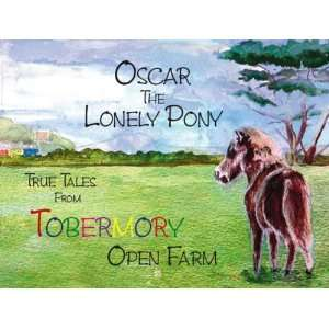 Oscar The Lonely Pony: True Tales From Tobermory Open Farm