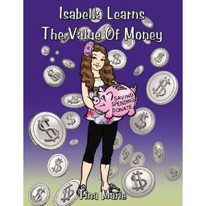 Isabella Learns The Value Of Money (9781456745370): Tina Marie: Books