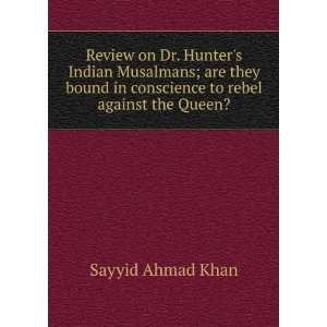 Review on Dr. Hunters Indian Musalmans; are they bound in