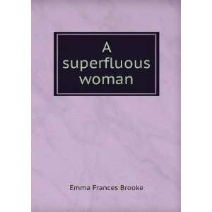 A superfluous woman Emma Frances Brooke Books