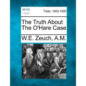 Truth About The OHare Case (9781275515796) W.E. Zeuch A.M. Books