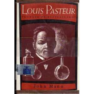 Louis Pasteur : Founder of Bacteriology: John Mann:  Books