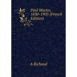 Paul Martin, 1830 1905 (French Edition) A Richaud Books