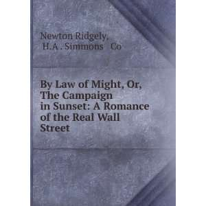 of the Real Wall Street: H.A . Simmons & Co Newton Ridgely: Books