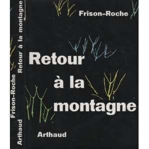Retour à la montagne: Roger Frison Roche: Books