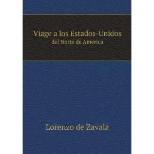 los Estados Unidos del Norte de America Lorenzo de Zavala Books