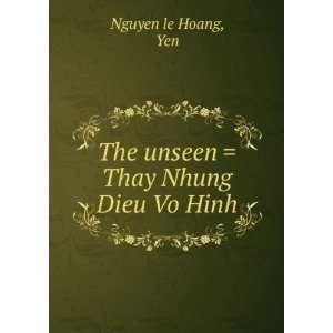 com The unseen  Thay Nhung Dieu Vo Hinh Yen Nguyen le Hoang Books