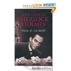 The Lost Files of Sherlock Holmes Paul D. Gilbert  Kindle