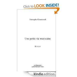 Une petite vie marocaine (French Edition) Mustapha Kharmoudi