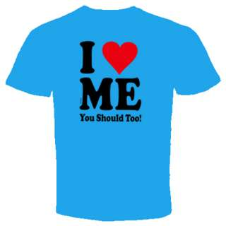 LOVE ME YOU SHOULD TOO FUNNY COOL HUMOR T SHIRT