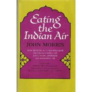 Eating the Indian Air: JOHN MORRIS: Books