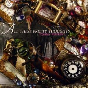 All These Pretty Thoughts Tommy Keenum Music