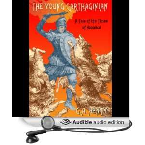 The Young Carthaginian (Audible Audio Edition) G.A. Henty
