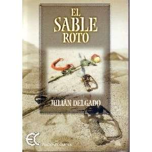 El sable roto (Spanish Edition) (9788488944771) Julian Delgado Books