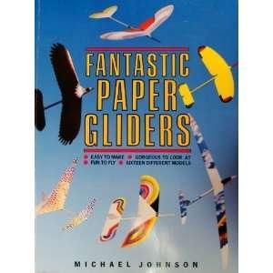 Fantastic Paper Gliders (9780312004538) Michael Johnson Books
