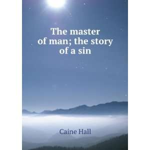The master of man  the story of a sin, Hall Caine Books