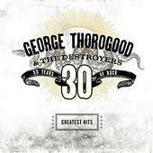 George Thorogood & The Destroyers   Greatest Hits 30 Years Of Rock