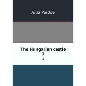 The Hungarian castle.: Pardoe: Books