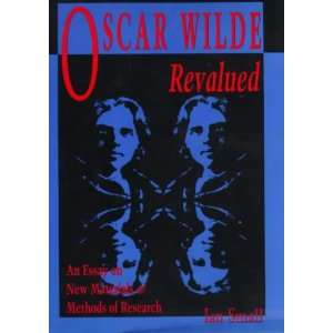 Oscar Wilde Revalued: An Essay on New Materials & Methods of Research