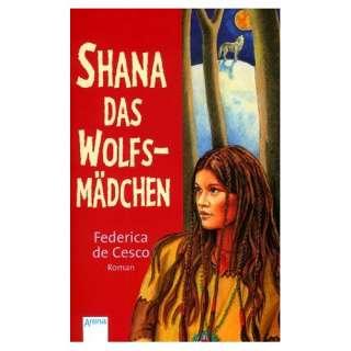 Shana, das Wolfsmädchen: .de: Federica de Cesco: Bücher