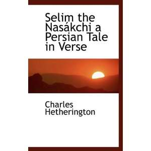 Selim the Nasákchi a Persian Tale in Verse (9781115412919