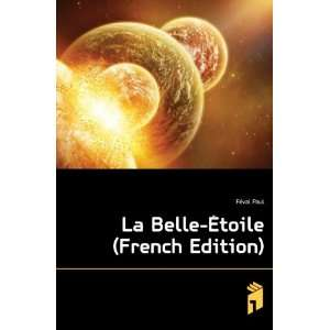 La Belle �toile (French Edition) Féval Paul Books