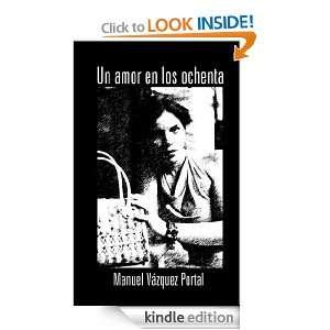 Un amor en los ochenta (Spanish Edition): Manuel Vazquez Portal