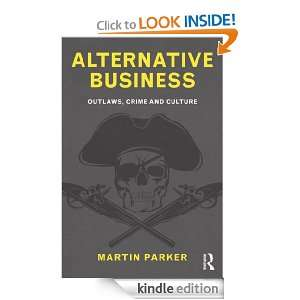 Alternative Business Outlaws, Crime and Culture Martin Parker