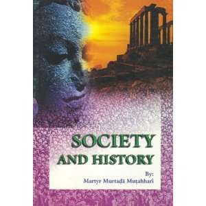 Society and History: Murtaza Mutahhari: 9789646177956: