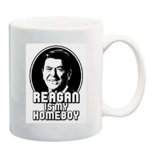 REAGAN IS MY HOMEBOY Mug Coffee Cup 11 oz