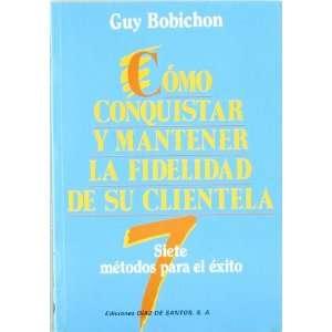 Como Conquistar y Mantener La Fidelidad (Spanish Edition