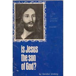 Is Jesus the son of God? (Life of Christ Series, 1