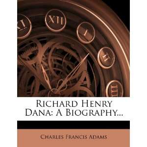 Richard Henry Dana: A Biography (9781275459502