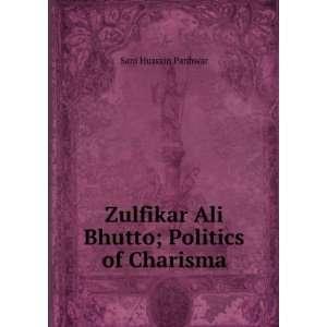 Zulfikar Ali Bhutto; Politics of Charisma: Sani Hussain