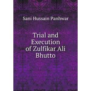 and Execution of Zulfikar Ali Bhutto: Sani Hussain Panhwar: Books