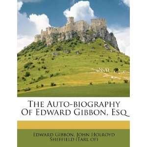 The Auto biography Of Edward Gibbon, Esq (9781173335519